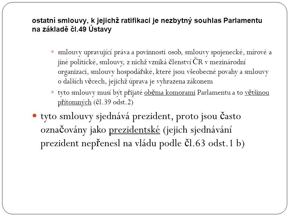 ostatní smlouvy, k jejichž ratifikaci je nezbytný souhlas Parlamentu na základě čl.49 Ústavy