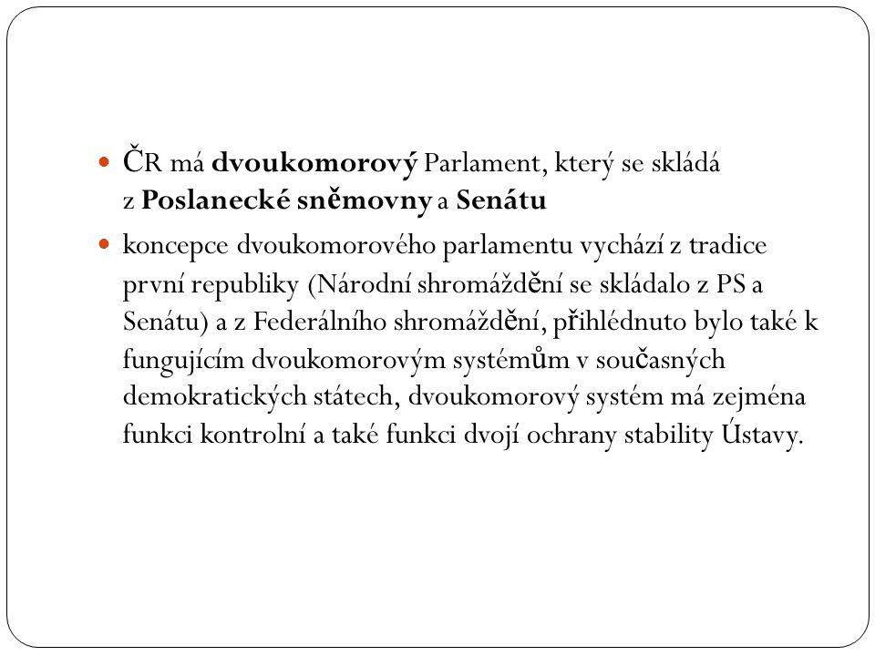 ČR má dvoukomorový Parlament, který se skládá z Poslanecké sněmovny a Senátu