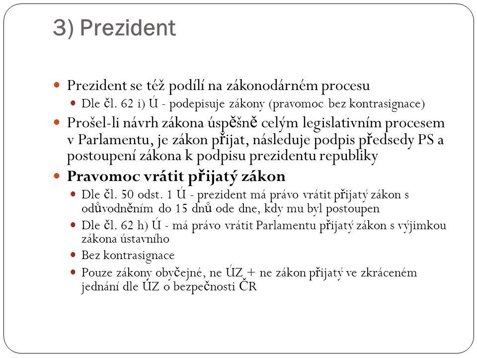 3) Prezident Prezident se též podílí na zákonodárném procesu