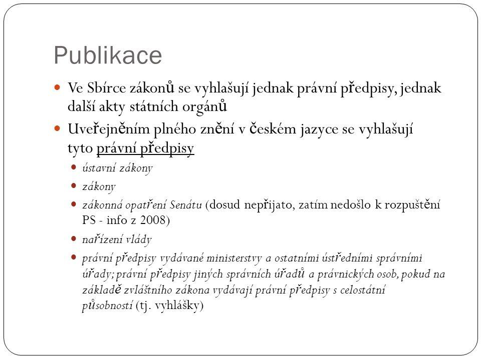 Publikace Ve Sbírce zákonů se vyhlašují jednak právní předpisy, jednak další akty státních orgánů.