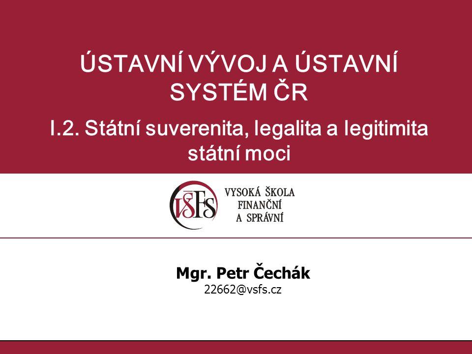 ÚSTAVNÍ VÝVOJ A ÚSTAVNÍ I.2. Státní suverenita, legalita a legitimita