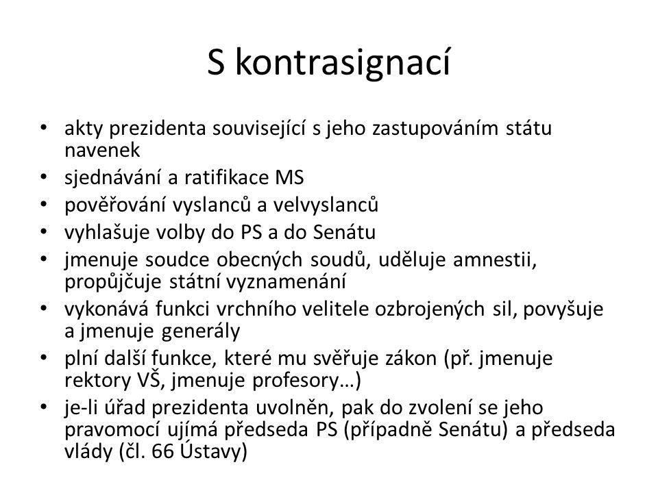 S kontrasignací akty prezidenta související s jeho zastupováním státu navenek. sjednávání a ratifikace MS.