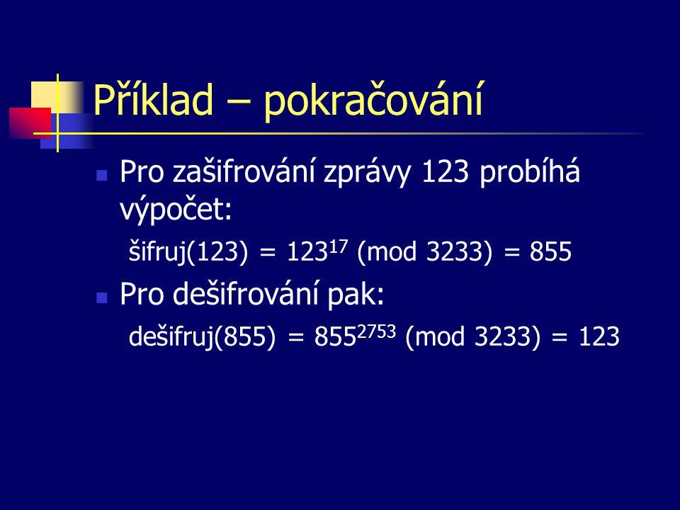 Příklad – pokračování Pro zašifrování zprávy 123 probíhá výpočet: