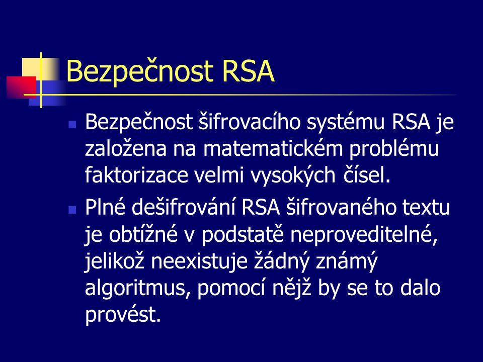 Bezpečnost RSA Bezpečnost šifrovacího systému RSA je založena na matematickém problému faktorizace velmi vysokých čísel.