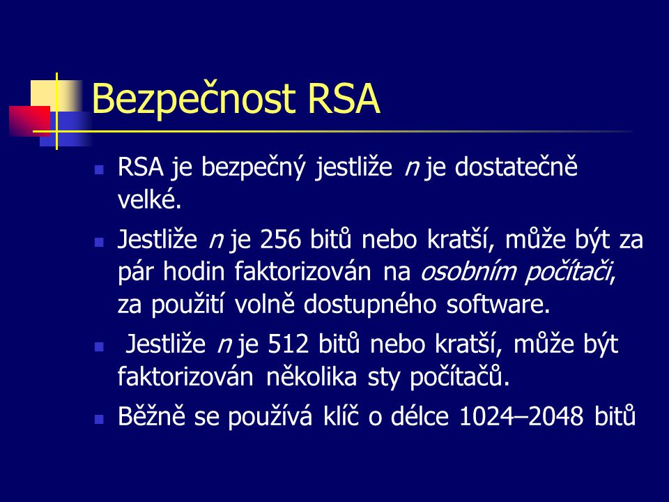 Bezpečnost RSA RSA je bezpečný jestliže n je dostatečně velké.