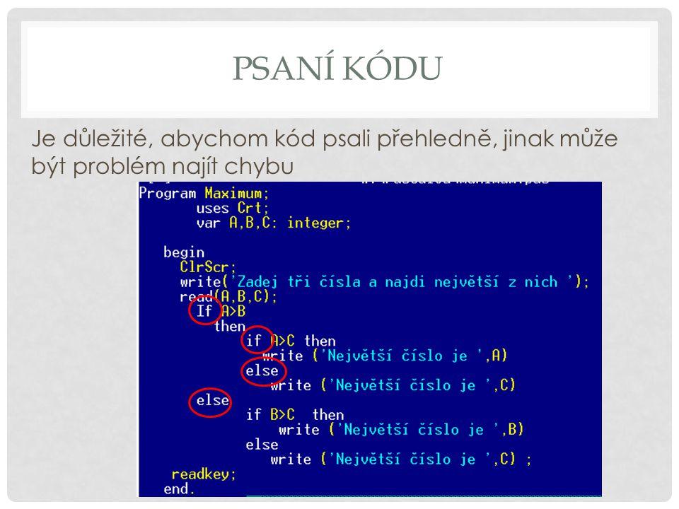 Psaní kódu Je důležité, abychom kód psali přehledně, jinak může být problém najít chybu