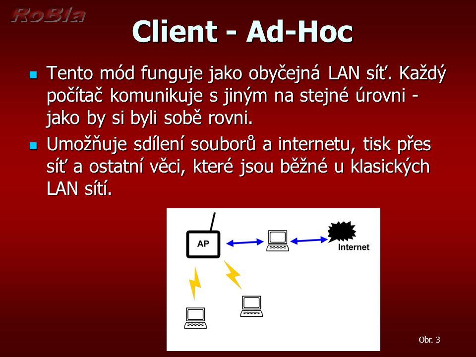 Client - Ad-Hoc Tento mód funguje jako obyčejná LAN síť. Každý počítač komunikuje s jiným na stejné úrovni - jako by si byli sobě rovni.