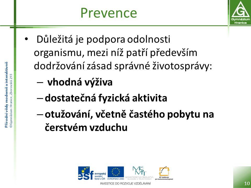 Prevence Důležitá je podpora odolnosti organismu, mezi níž patří především dodržování zásad správné životosprávy: