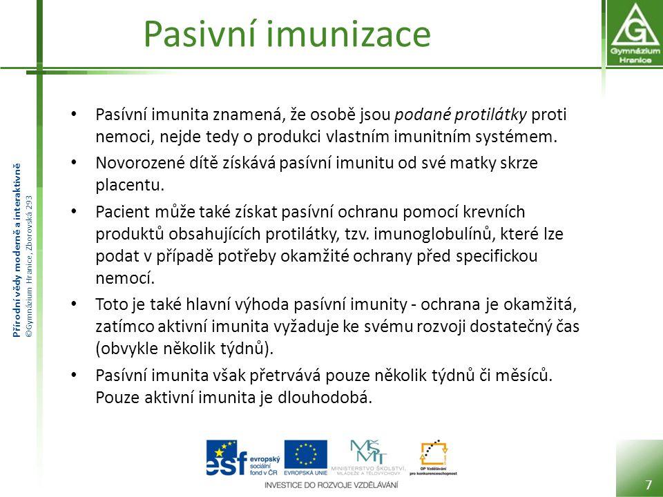 Pasivní imunizace Pasívní imunita znamená, že osobě jsou podané protilátky proti nemoci, nejde tedy o produkci vlastním imunitním systémem.