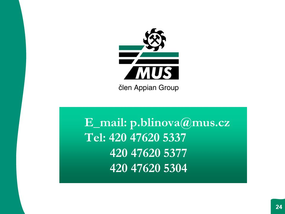 E_mail: p.blinova@mus.cz Tel: 420 47620 5337 420 47620 5377 420 47620 5304