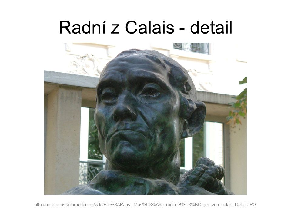 Radní z Calais - detail http://commons.wikimedia.org/wiki/File%3AParis_.Mus%C3%A9e_rodin_B%C3%BCrger_von_calais_Detail.JPG.