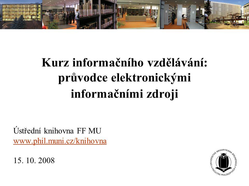 Ústřední knihovna FF MU www.phil.muni.cz/knihovna 15. 10. 2008