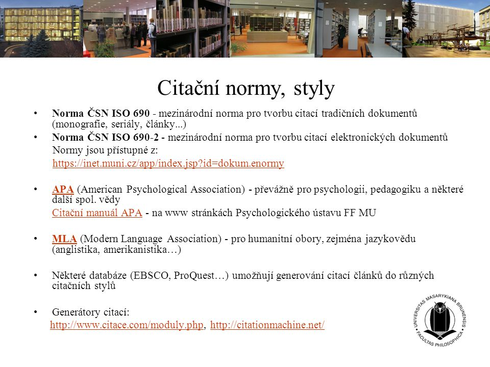 Citační normy, styly Norma ČSN ISO 690 - mezinárodní norma pro tvorbu citací tradičních dokumentů (monografie, seriály, články...)