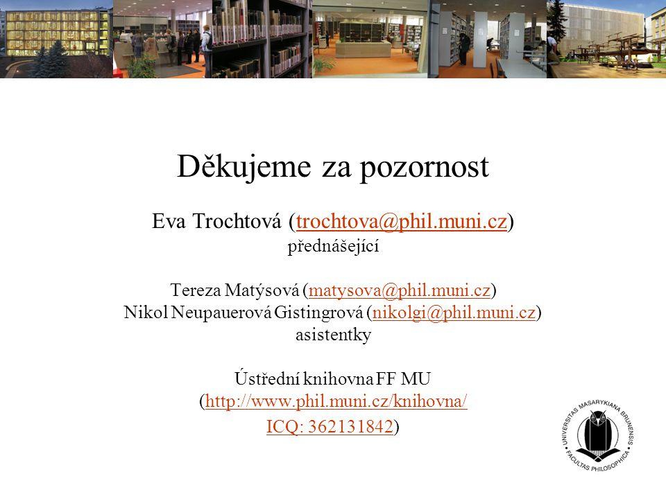 Děkujeme za pozornost Eva Trochtová (trochtova@phil.muni.cz)