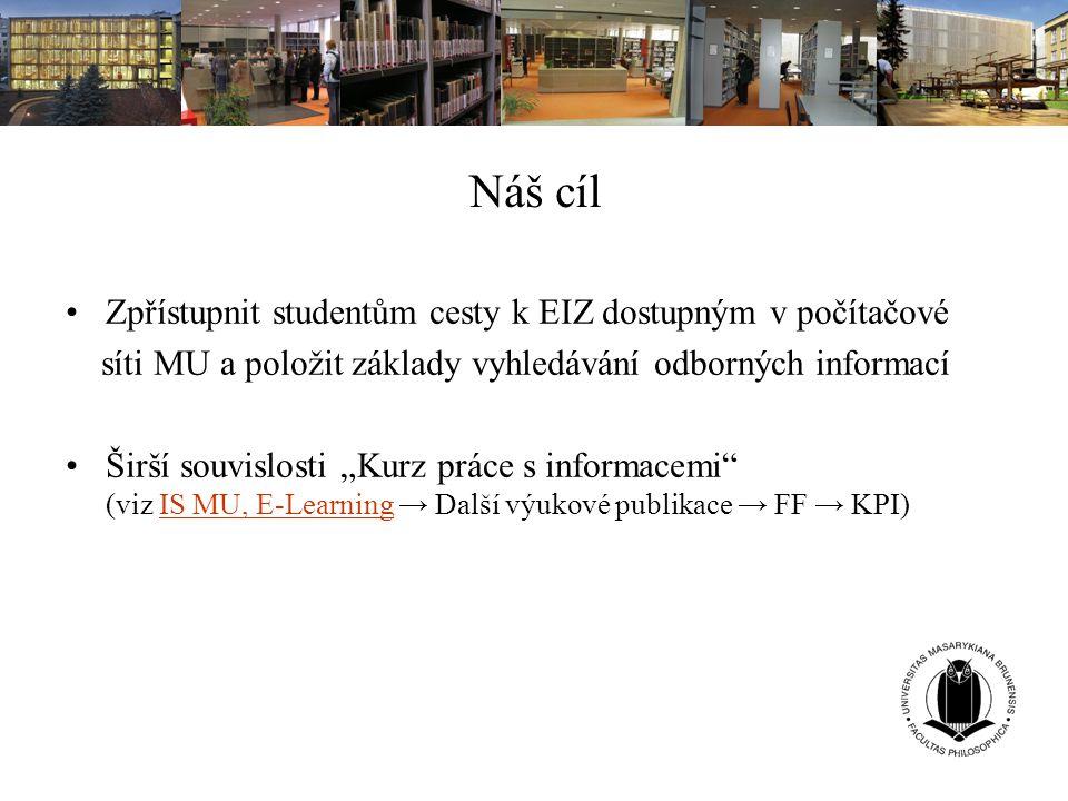 Náš cíl Zpřístupnit studentům cesty k EIZ dostupným v počítačové