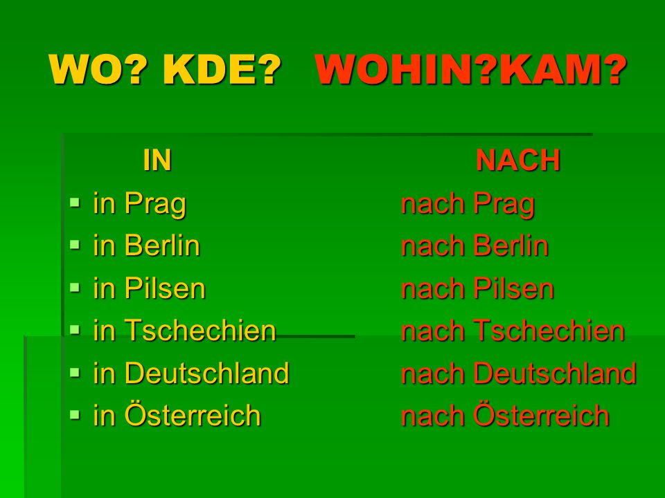 WO KDE WOHIN KAM IN NACH in Prag nach Prag in Berlin nach Berlin