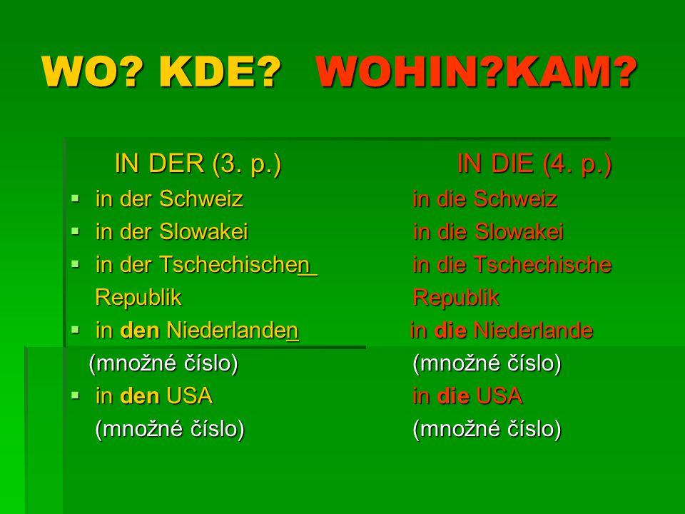 WO KDE WOHIN KAM IN DER (3. p.) IN DIE (4. p.)