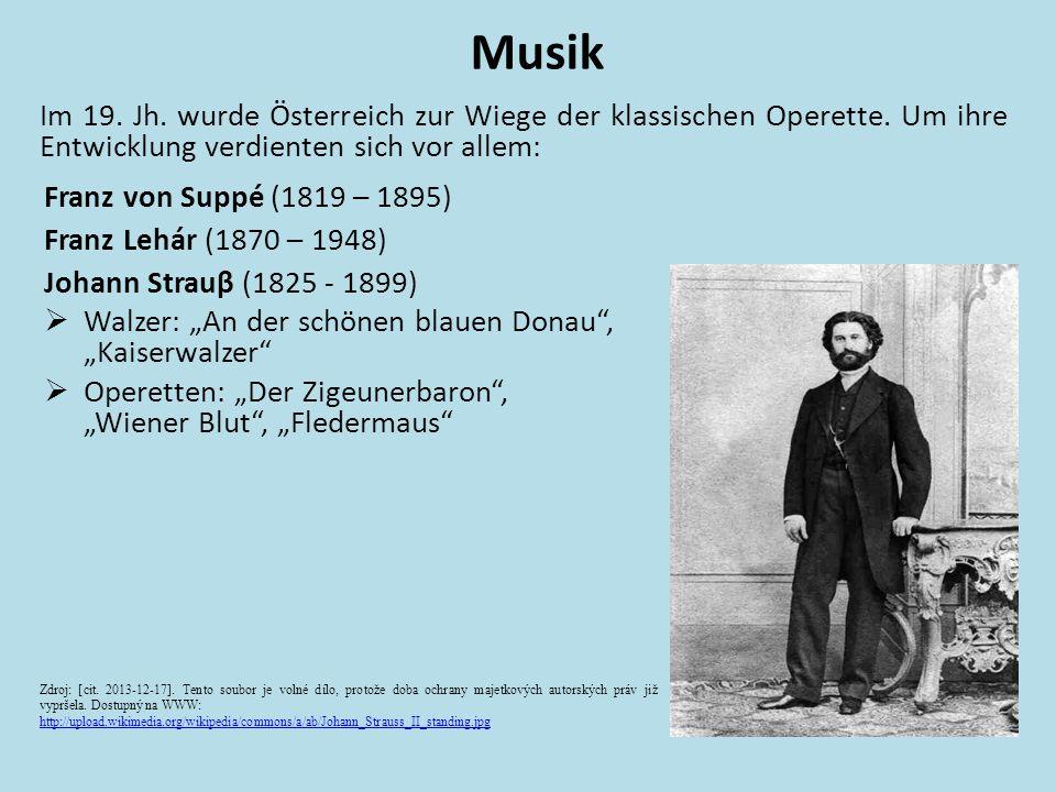 Musik Im 19. Jh. wurde Österreich zur Wiege der klassischen Operette. Um ihre Entwicklung verdienten sich vor allem: