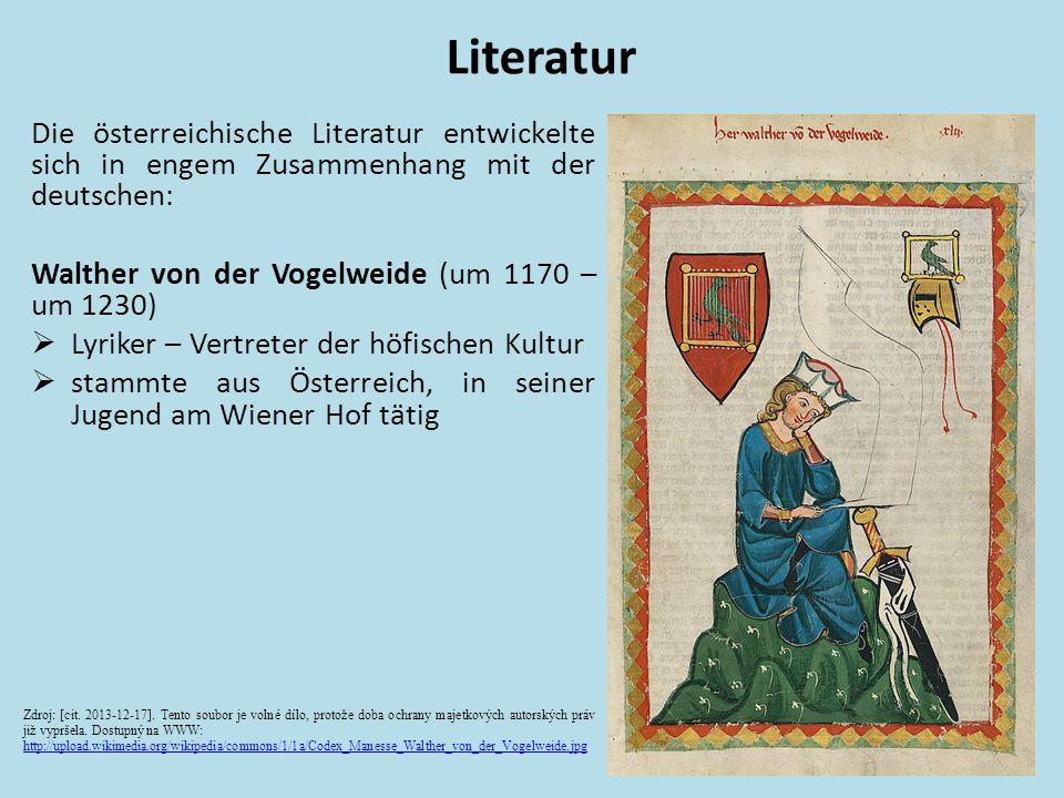 Literatur Die österreichische Literatur entwickelte sich in engem Zusammenhang mit der deutschen: Walther von der Vogelweide (um 1170 – um 1230)