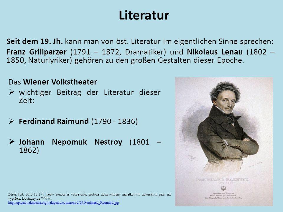 Literatur Seit dem 19. Jh. kann man von öst. Literatur im eigentlichen Sinne sprechen: