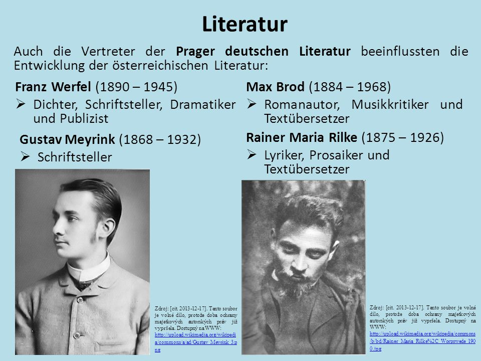Literatur Auch die Vertreter der Prager deutschen Literatur beeinflussten die Entwicklung der österreichischen Literatur: