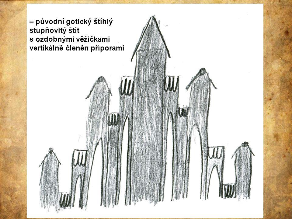 – původní gotický štíhlý stupňovitý štít