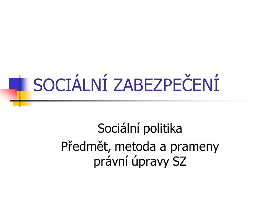 Sociální politika Předmět, metoda a prameny právní úpravy SZ