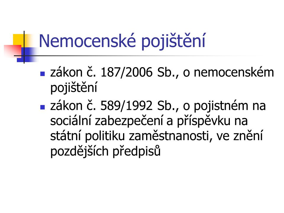 Nemocenské pojištění zákon č. 187/2006 Sb., o nemocenském pojištění