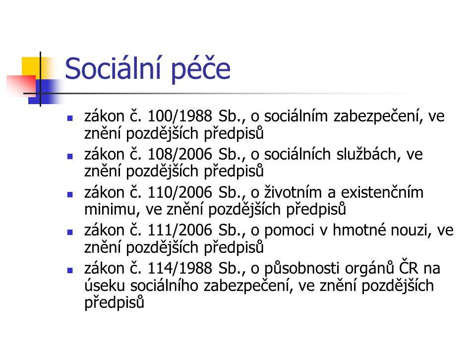 Sociální péče zákon č. 100/1988 Sb., o sociálním zabezpečení, ve znění pozdějších předpisů.