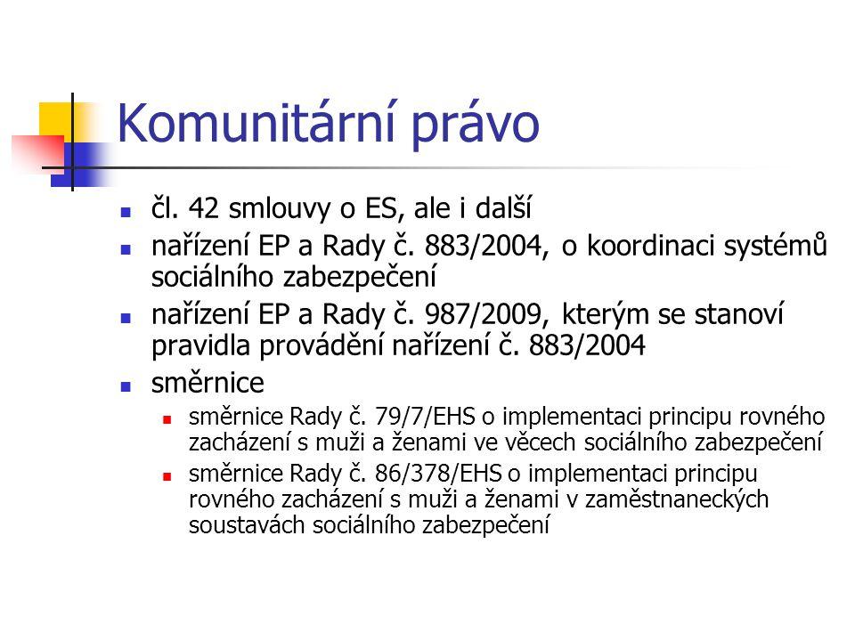 Komunitární právo čl. 42 smlouvy o ES, ale i další