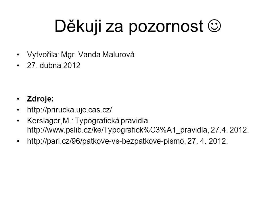 Děkuji za pozornost  Vytvořila: Mgr. Vanda Malurová 27. dubna 2012