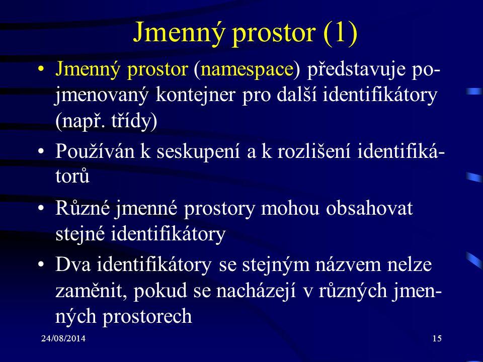 Jmenný prostor (1) Jmenný prostor (namespace) představuje po-jmenovaný kontejner pro další identifikátory (např. třídy)
