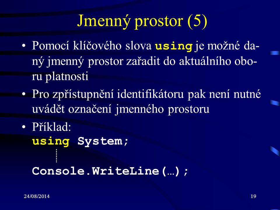 Jmenný prostor (5) Pomocí klíčového slova using je možné da-ný jmenný prostor zařadit do aktuálního obo-ru platnosti.