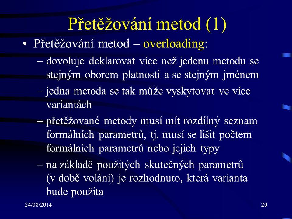 Přetěžování metod (1) Přetěžování metod – overloading: