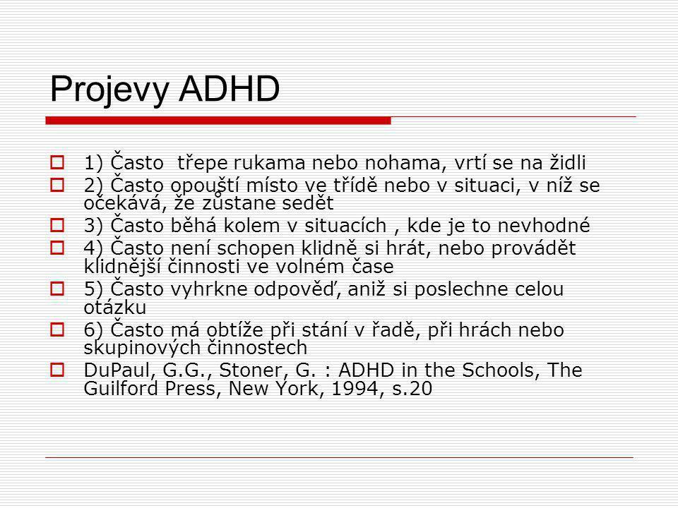 Projevy ADHD 1) Často třepe rukama nebo nohama, vrtí se na židli