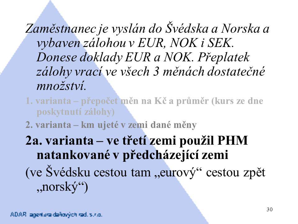 """(ve Švédsku cestou tam """"eurový cestou zpět """"norský )"""