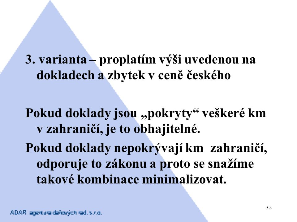 3. varianta – proplatím výši uvedenou na dokladech a zbytek v ceně českého