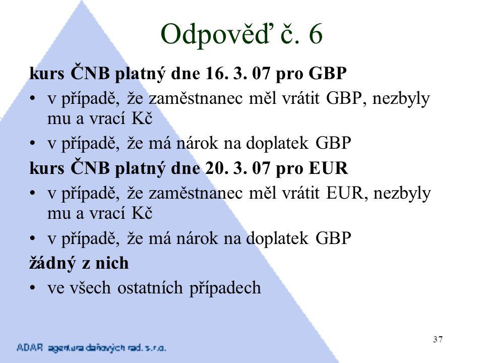 Odpověď č. 6 kurs ČNB platný dne 16. 3. 07 pro GBP