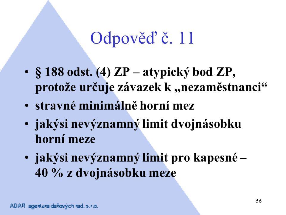 """Odpověď č. 11 § 188 odst. (4) ZP – atypický bod ZP, protože určuje závazek k """"nezaměstnanci stravné minimálně horní mez."""