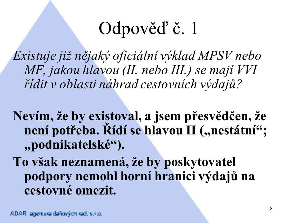 Odpověď č. 1 Existuje již nějaký oficiální výklad MPSV nebo MF, jakou hlavou (II. nebo III.) se mají VVI řídit v oblasti náhrad cestovních výdajů