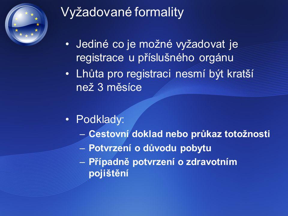 Vyžadované formality Jediné co je možné vyžadovat je registrace u příslušného orgánu. Lhůta pro registraci nesmí být kratší než 3 měsíce.
