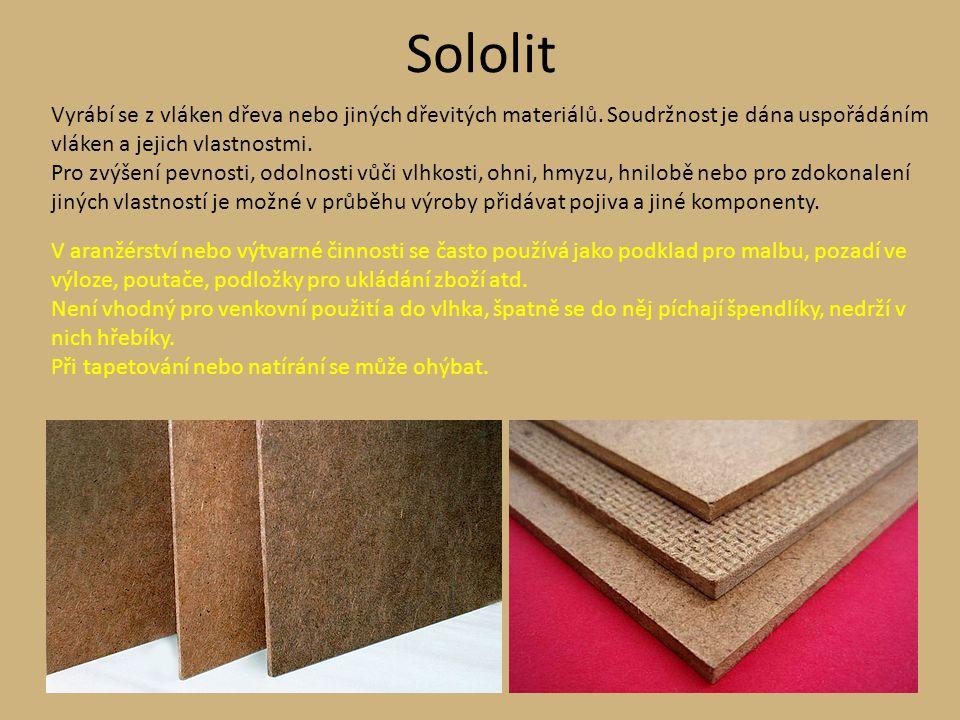 Sololit Vyrábí se z vláken dřeva nebo jiných dřevitých materiálů. Soudržnost je dána uspořádáním vláken a jejich vlastnostmi.