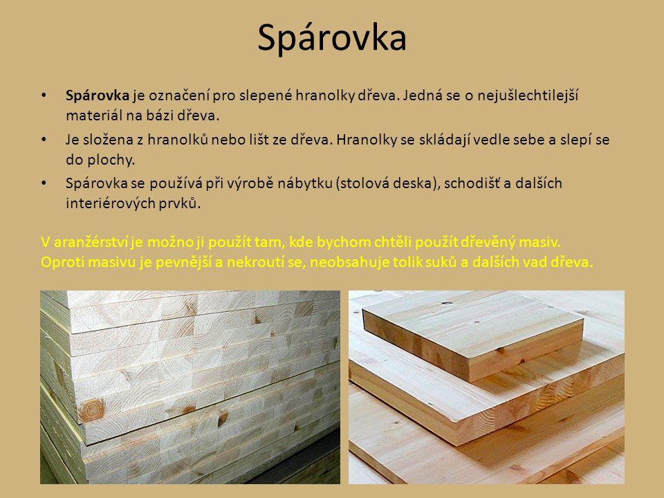 Spárovka Spárovka je označení pro slepené hranolky dřeva. Jedná se o nejušlechtilejší materiál na bázi dřeva.