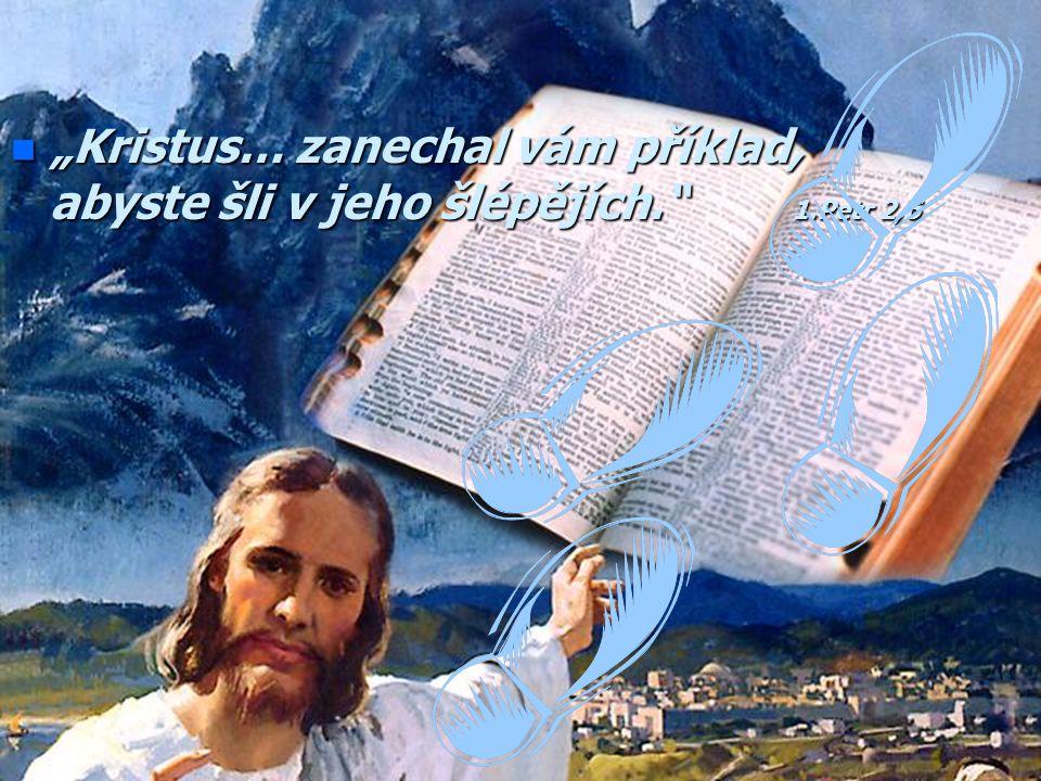 """""""Kristus… zanechal vám příklad, abyste šli v jeho šlépějích. 1"""