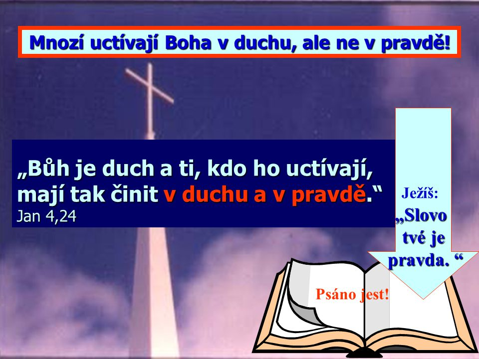 Mnozí uctívají Boha v duchu, ale ne v pravdě!