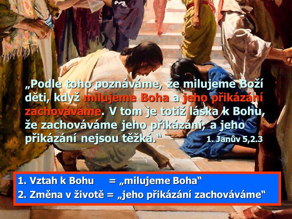 """""""Podle toho poznáváme, že milujeme Boží děti, když milujeme Boha a jeho přikázání zachováváme. V tom je totiž láska k Bohu, že zachováváme jeho přikázání; a jeho přikázání nejsou těžká. 1. Janův 5,2.3"""