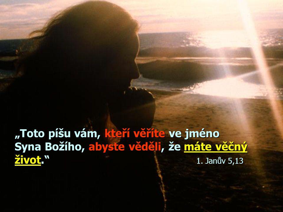 """""""Toto píšu vám, kteří věříte ve jméno Syna Božího, abyste věděli, že máte věčný život. 1."""