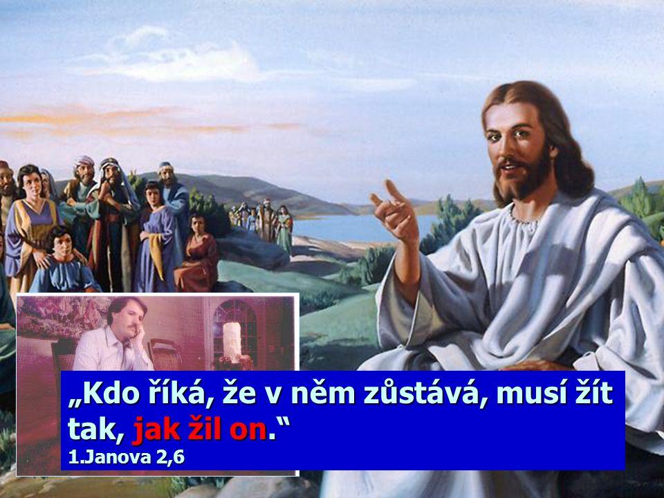 """""""Kdo říká, že v něm zůstává, musí žít tak, jak žil on. 1.Janova 2,6"""