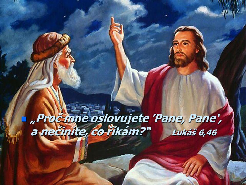 """""""Proč mne oslovujete 'Pane, Pane', a nečiníte, co říkám Lukáš 6,46"""
