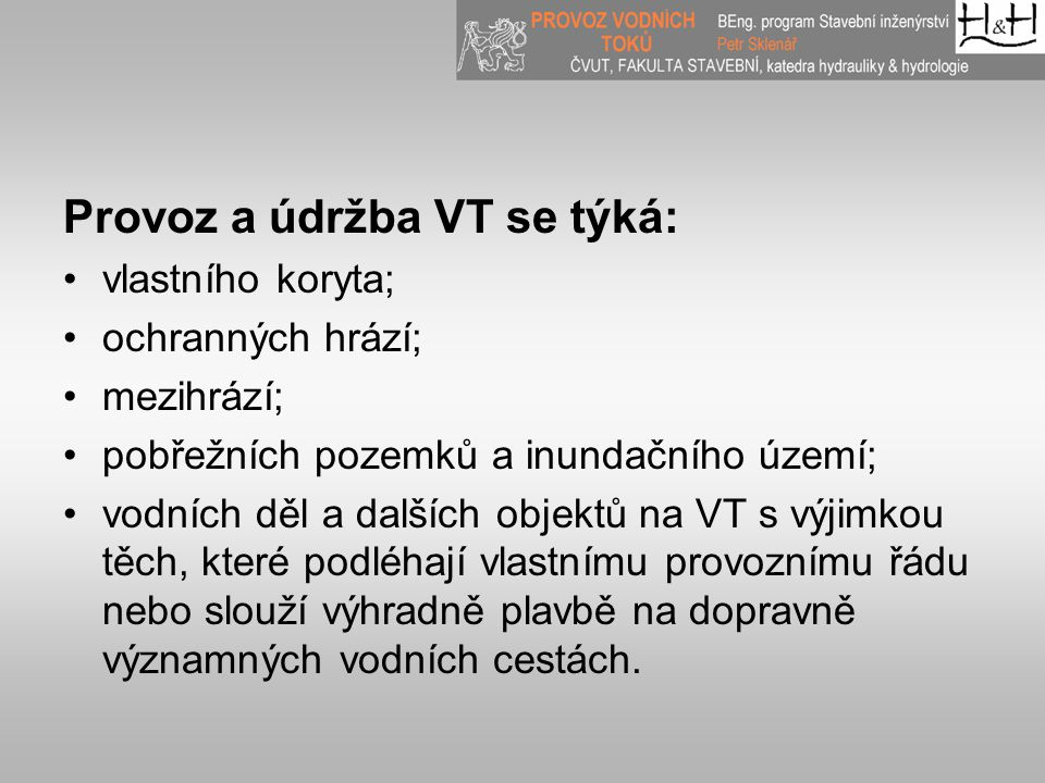 Provoz a údržba VT se týká: